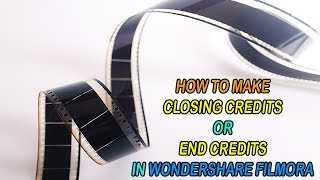 How to Make Closing Credits or End Credits in Wondershare Filmora For Movie | Short Film | Drama