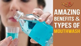 Amazing Benefits and Types Of Mouthwash