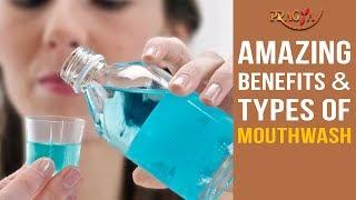 Amazing Benefits and Types Of Mouthwash