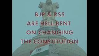 BJP and RSS are hell bent on changing The Constitution
