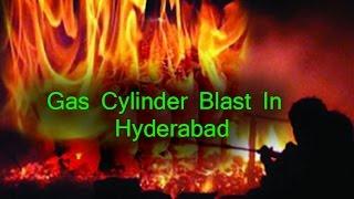 gas cylinder blast in hyderabad