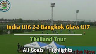 India U16 2-2 Bangkok Glass U17   Highlights   All goals