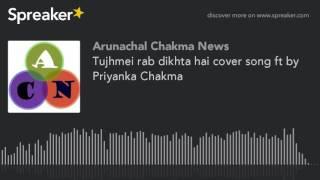 Tujhmei rab dikhta hai cover song ft by Priyanka Chakma