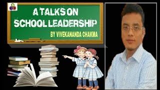 A talks on School Leadership by Vivekananda Chakma