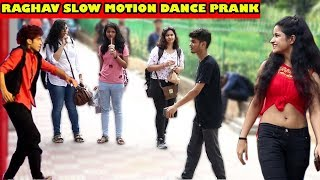 RAGHAV SLOW MOTION DANCE PRANK ON CUTE GIRLS | Pranks in India 2018 | Unglibaaz