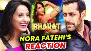 Dream Come True, Nora Fatehi Reaction On Salman Khan's BHARAT