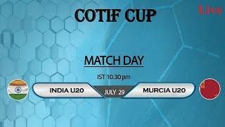 India U20 vs Murcia U20 ||  COTIF CUP 2018 || Live !!