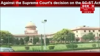Against the Supreme Court's decision on the SC-ST Act, the Central Govt will file THE NEWS INDIA