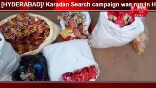 [HYDERABAD]/ Karadan Search campaign was run in Hyderabad THE NEWS INDIA