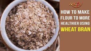 How To Make Flour To More Healthier | Wheat Bran Importance | Watch Video