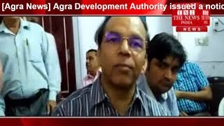 Agra Development Authority issued a notice to physicians and shopkeepers  Arjun Nagar THE NEWS INDIA