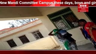 New Mandi Committee Campus these days, boys and girls used to use it as Dharamsala THE NEWS INDIA