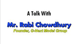 Mr. Rabi Chowdhury - Founder, G-Next Model Group - INTERVIEW