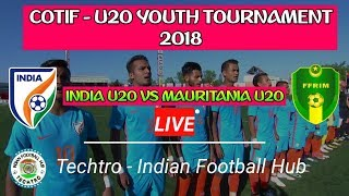 India U20 vs Mauritania  U20 ||  COTIF CUP 2018 || Live !! in Full HD with commentary