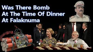 Was There Bomb At Time Of Ivanka And Pm Modi Dinner At Falaknuma | See The Truth By Dcp South Zone.