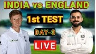 Live : IND vs ENG 1st test day 3 Live Streaming | India vs England 1st Test Live Score