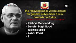 Delhi Police issues traffic advisory for Vajpayee's final journey