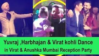 Yuvraj singh , Harbhajan & virat kohli dance in Virat & Anushka Mumbai Reception Party