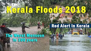 Kerala floods 2018 | The Worst Monsoon in 100 years | Red Alert In Kerala
