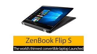 ASUS ZenBook Flip S The world's thinnest convertible laptop Launched, ZenBook Flip S specifications