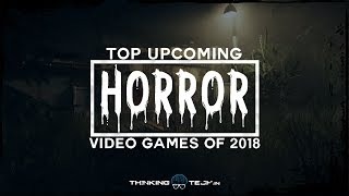 2018 Upcoming Horror Video Games | Top 6 Horror Video Games For Desktop | ThinkingTech