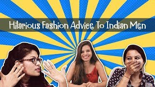 Hilarious Fashion Advice To Indian Men! #FashionFormula