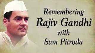 Remembering Rajiv Gandhi with Sam Pitroda