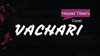 VACHARI | HARJEET SINGH TITLEE | NEW PUNJABI SONG 2018 | COVER |