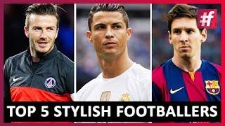 Top 5 Stylish Footballers! - #fame - Niharika S.D.