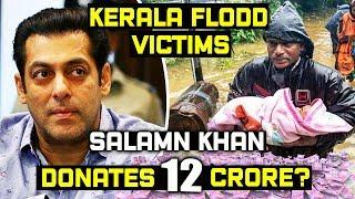 Salman Khan Dontes Rs.12 CRORE To Kerala Flood Victims?