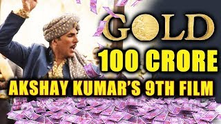 Akshay Kumar's GOLD Finally Enters 100 CRORE Club | Akshay Kumar's 9th 100 Crore Film
