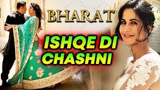 Ishqe Di Chashni | BHARAT 3rd Song Revealed | Salman Khan Katrina Kaif MARRIAGE Song