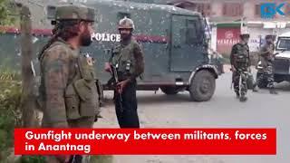 Gunfight underway between militants, forces in Anantnag