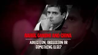 Rahul Gandhi and China : Addiction, obsession or something else?