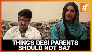 Things Desi Parents Should Not Say!