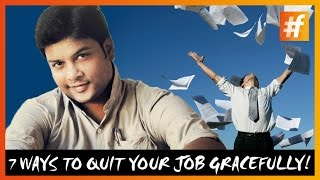 7 Ways To Quit Your Job Gracefully!