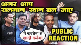 If You Wake Up As Salman Khan, What Would You Do | PUBLIC CRAZY REACTION
