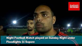 Watch Video | Night Football Match played on Sunday Night under Floodlights In Sopore