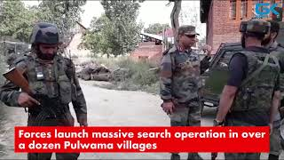 Forces launch massive search operation in over a dozen Pulwama villages