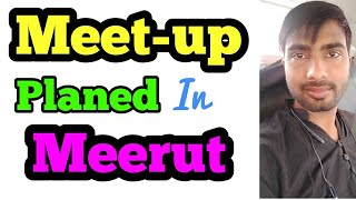 MEERUT MEET-UP || WE WANT MEET WITH YOU