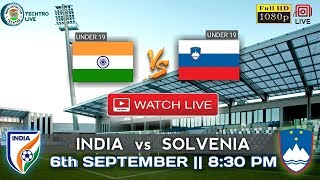 India U19 vs Solvenia U19 live match In HD  !!