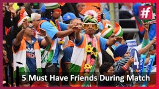 5 Friends To Watch The Match With fame
