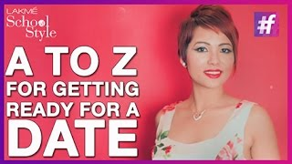 A to Z Of Getting Ready For a Date | fame School Of Style