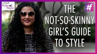 The Not-So-Skinny Girl's Guide To Style | fame School Of Style