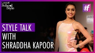Style Talk With Shraddha Kapoor | Lakme Fashion Week Winter Festive 2015