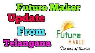 FUTURE MAKER LATEST UPDATE FROM TELANGANA