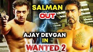 Ajay Devgn REPLACES Salman Khan In WANTED 2