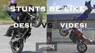 Desi Stunts vs Videsi Stunts | MotorcycleDiaries.in |