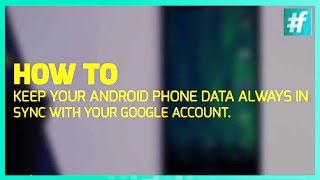 How To Keep Android Phone Data Always In Sync With the Google Account in 5 simple steps