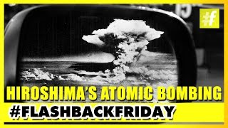 Hiroshima's Atomic Bombing When The World Changed Forever | #FlashbackFriday